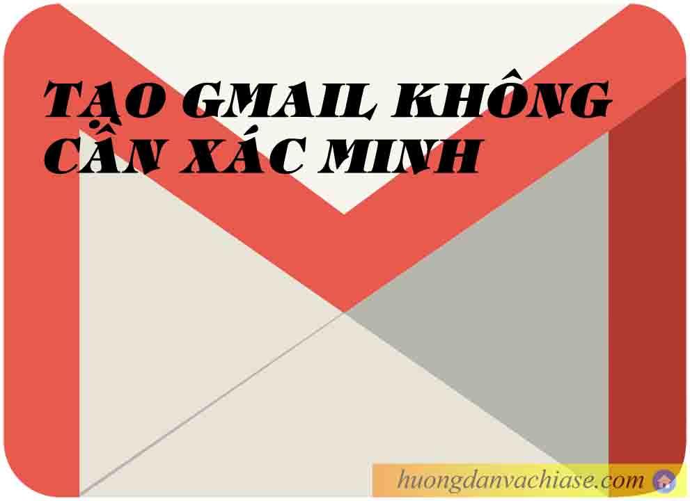 huong-dan-tao-gmail-khong-xac-minh